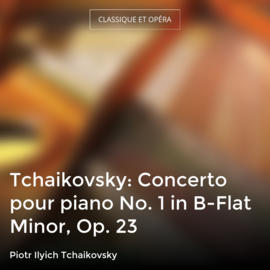 Tchaikovsky: Concerto pour piano No. 1 in B-Flat Minor, Op. 23
