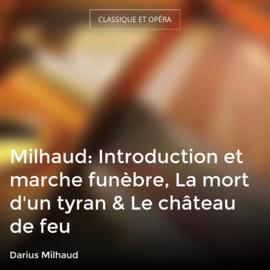 Milhaud: Introduction et marche funèbre, La mort d'un tyran & Le château de feu