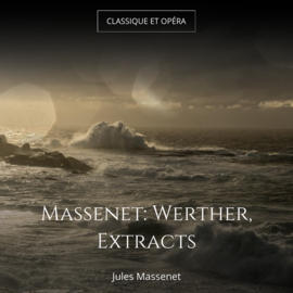 Massenet: Werther, Extracts