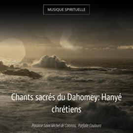 Chants sacrés du Dahomey: Hanyé chrétiens