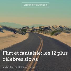 Flirt et fantaisie: les 12 plus célèbres slows