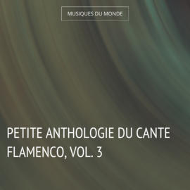 Petite anthologie du cante flamenco, vol. 3