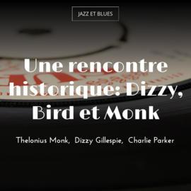 Une rencontre historique: Dizzy, Bird et Monk