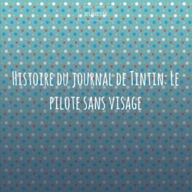 Histoire du journal de Tintin: Le pilote sans visage