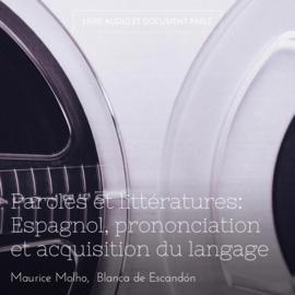 Paroles et littératures: Espagnol, prononciation et acquisition du langage