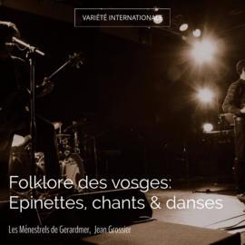 Folklore des vosges: Epinettes, chants & danses