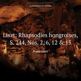 Liszt: Rhapsodies hongroises, S. 244, Nos. 2, 6, 12 & 15
