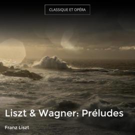 Liszt & Wagner: Préludes