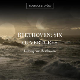 Beethoven: Six ouvertures