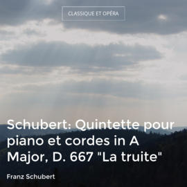 "Schubert: Quintette pour piano et cordes in A Major, D. 667 ""La truite"""
