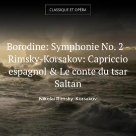 Borodine: Symphonie No. 2 - Rimsky-Korsakov: Capriccio espagnol & Le conte du tsar Saltan