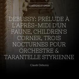 Debussy: Prélude à l'après-midi d'un faune, Children's Corner, Trois nocturnes pour orchestre & Tarantelle styrienne