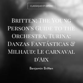 Britten: The Young Person's Guide to the Orchestra, Turina: Danzas Fantásticas & Milhaud: Le carnaval d'Aix