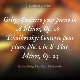 Grieg: Concerto pour piano in A Minor, Op. 16 - Tchaikovsky: Concerto pour piano No. 1 in B-Flat Minor, Op. 23