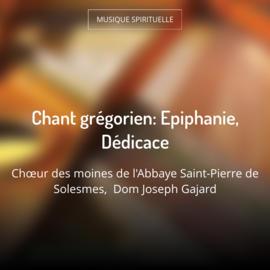 Chant grégorien: Epiphanie, Dédicace