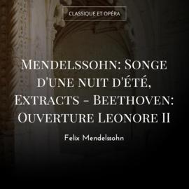 Mendelssohn: Songe d'une nuit d'été, Extracts - Beethoven: Ouverture Leonore II