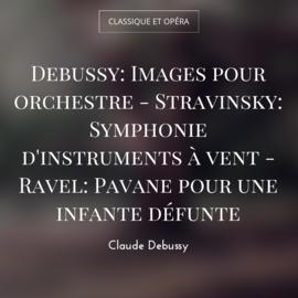 Debussy: Images pour orchestre - Stravinsky: Symphonie d'instruments à vent - Ravel: Pavane pour une infante défunte