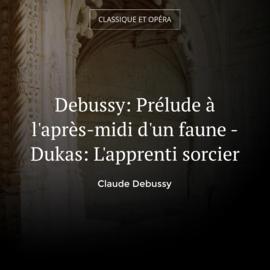 Debussy: Prélude à l'après-midi d'un faune - Dukas: L'apprenti sorcier