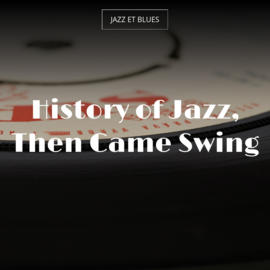 History of Jazz, Then Came Swing