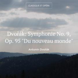 """Dvořák: Symphonie No. 9, Op. 95 """"Du nouveau monde"""""""