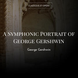 A Symphonic Portrait of George Gershwin