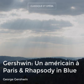 Gershwin: Un américain à Paris & Rhapsody in Blue