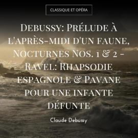 Debussy: Prélude à l'après-midi d'un faune, Nocturnes Nos. 1 & 2 - Ravel: Rhapsodie espagnole & Pavane pour une infante défunte