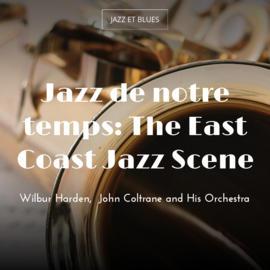 Jazz de notre temps: The East Coast Jazz Scene