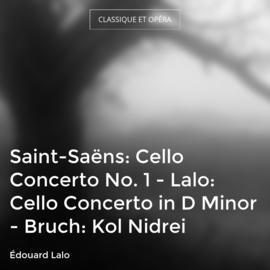 Saint-Saëns: Cello Concerto No. 1 - Lalo: Cello Concerto in D Minor - Bruch: Kol Nidrei
