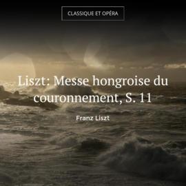 Liszt: Messe hongroise du couronnement, S. 11