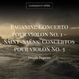 Paganini: Concerto pour violon No. 1 - Saint-Saëns: Concertos pour violon No. 3