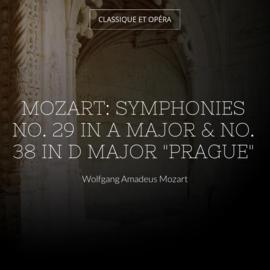 """Mozart: Symphonies No. 29 in A Major & No. 38 in D Major """"Prague"""""""