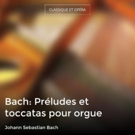Bach: Préludes et toccatas pour orgue