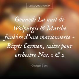 Gounod: La nuit de Walpurgis & Marche funèbre d'une marionnette - Bizet: Carmen, suites pour orchestre Nos. 1 & 2