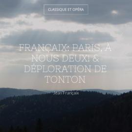 Françaix: Paris, à nous deux! & Déploration de Tonton