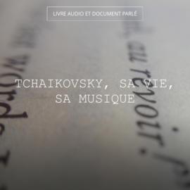 Tchaikovsky, sa vie, sa musique