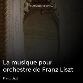 La musique pour orchestre de Franz Liszt