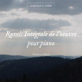 Ravel: Intégrale de l'oeuvre pour piano