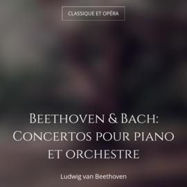 Beethoven & Bach: Concertos pour piano et orchestre