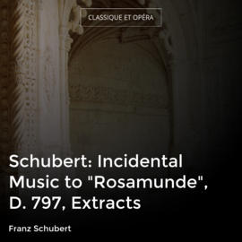 "Schubert: Incidental Music to ""Rosamunde"", D. 797, Extracts"