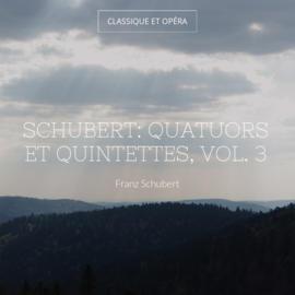 Schubert: Quatuors et quintettes, vol. 3