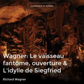 Wagner: Le vaisseau fantôme, ouverture & L'idylle de Siegfried