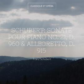 Schubert: Sonate pour piano No. 21, D. 960 & Allegretto, D. 915
