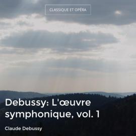 Debussy: L'œuvre symphonique, vol. 1