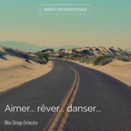 Aimer... rêver... danser...