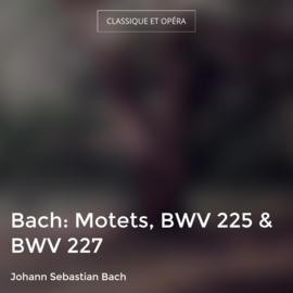 Bach: Motets, BWV 225 & BWV 227