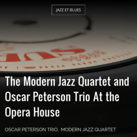 The Modern Jazz Quartet and Oscar Peterson Trio At the Opera House