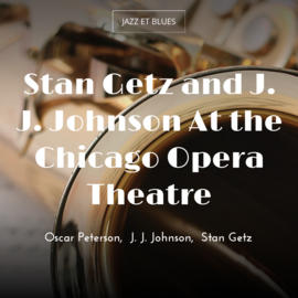 Stan Getz and J. J. Johnson At the Chicago Opera Theatre