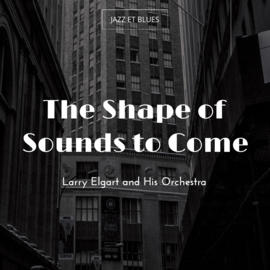 The Shape of Sounds to Come