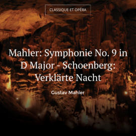 Mahler: Symphonie No. 9 in D Major - Schoenberg: Verklärte Nacht